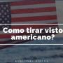 COMO TIRAR MEU VISTO AMERICANO?