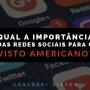 QUAL A IMPORTÂNCIA DAS REDES SOCIAIS PARA O VISTO AMERICANO?
